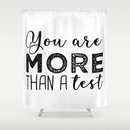 You are more than a test. Shower Curtain