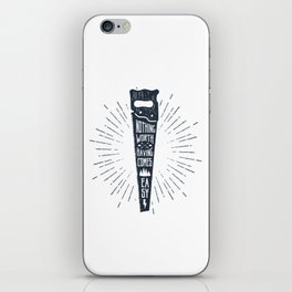 Nothing Worth Having Comes Easy iPhone Skin