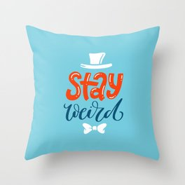 Stay Weird. Hand-lettered inspirational quote print Throw Pillow