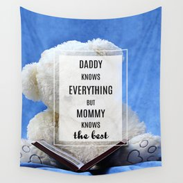 Daddy knows everything, mommy knows the best Wall Tapestry