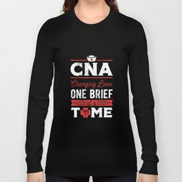 CNA Changing Lives One Brief At A Time TShirt Long Sleeve T-shirt