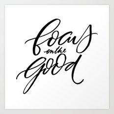Focus on the Good Art Print