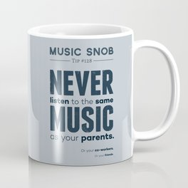 Never Listen to the Same Music — Music Snob Tip #128 Coffee Mug