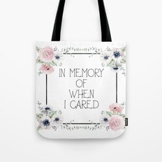 In Memory of When I Cared - white version Tote Bag