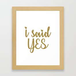 I Said Yes Framed Art Print