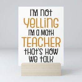 Math Teacher Gift | I'm Not Yelling, I'm a Math Teacher That's How We Talk Mini Art Print