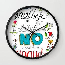 If Mother Says No Ask Grandma Wall Clock