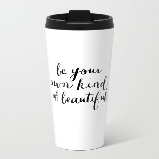 Be Your Own Kind of Beautiful Black and White Typography Poster Motivational Gift for Girlfriend Metal Travel Mug
