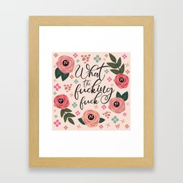 What The Fucking Fuck, Pretty, Funny, Quote Framed Art Print