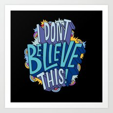 I Don't Believe This! Art Print