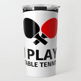 I don't need therapy, I just need to play table tennis Travel Mug