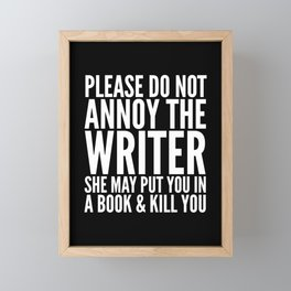 Please do not annoy the writer. She may put you in a book and kill you. (Black & White) Framed Mini Art Print