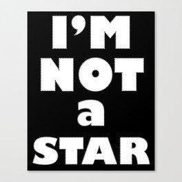 I'm Not a Star Canvas Print
