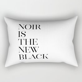 Noir Is New Black, Inspirational Quote, Stylish Poster, Black And White, Typography Art Rectangular Pillow