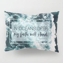 In Oceans Deep My Faith Will Stand Pillow Sham
