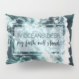 In Oceans Deep My Faith Will Stand Pillow Sham