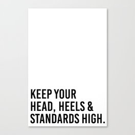 Keep your head, heels, and standards high Canvas Print