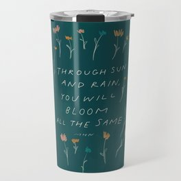 """Through Sun And Rain, You Will Bloom All The Same."" Travel Mug"