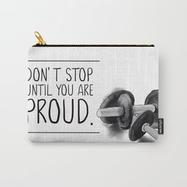 don't stop until you are proud Carry-All Pouch