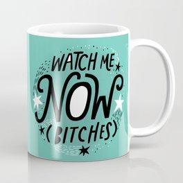 Watch Me Now (Bitches) Coffee Mug