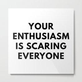 Your Enthusiasm Metal Print