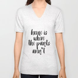 Printable Art,Home Is Where The Pants Aren't,Home Decor,Home Sign,Quote Prints,Wall Art Unisex V-Neck