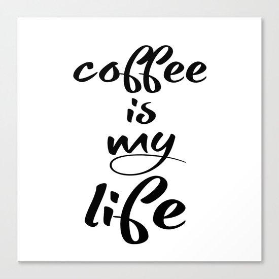 coffee is my life Canvas Print