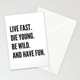 Live Fast. Die Young. Be Wild. Have Fun. Stationery Cards