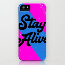 Stay Alive iPhone Case