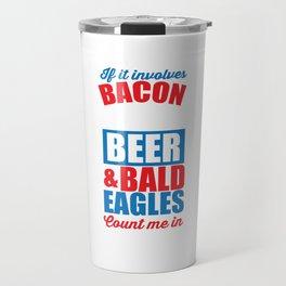 If it Involves Bacon, Beer, & Bald Eagles Funny T-shirt Travel Mug