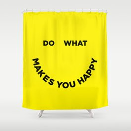Do What Makes You Happy Shower Curtain