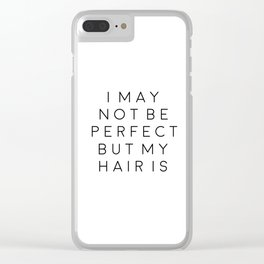 Fashion Wall Art Girls Room Art Printable Quotes I may Not Be Perfect But My Hair Is Typography Post Clear iPhone Case