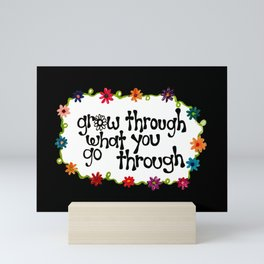 Grow Through What You Go Through Mini Art Print