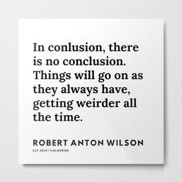 8   | 200218 | Robert Anton Wilson Quotes | Metal Print