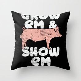 Grow em & Show em For Local Farmer Throw Pillow