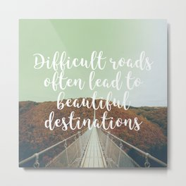 Difficult roads often lead to beautiful destinations Metal Print