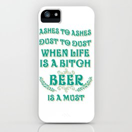 when life is a bitch - I love beer iPhone Case