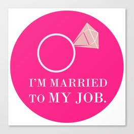 I'm married to my job valentine gift Canvas Print