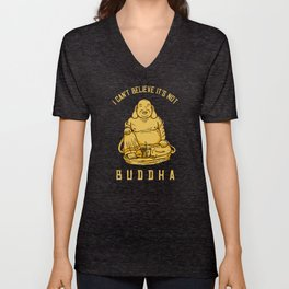 I Can't Believe It's Not Buddha Unisex V-Neck