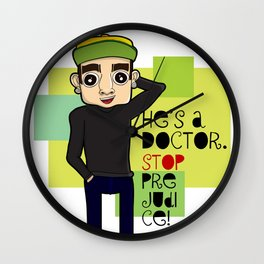 He's A Doctor. Stop Prejudice! Wall Clock