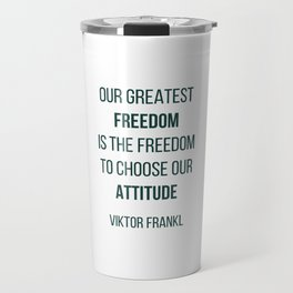Viktor Frankl Quote - OUR GREATEST FREEDOM Travel Mug