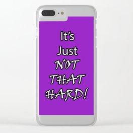 It's Just Not That Hard! Clear iPhone Case