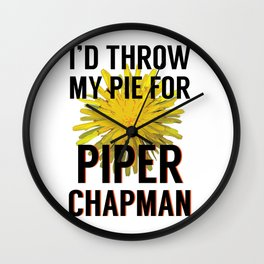 I'd Throw My Pie for Piper Chapman Wall Clock