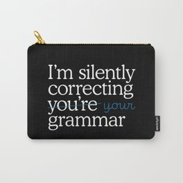 I'm silently correcting your grammar Carry-All Pouch