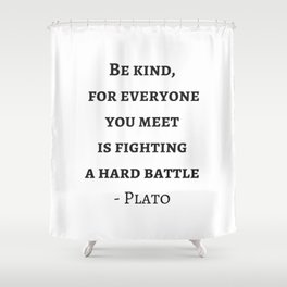 Greek Philosophy Quotes - Plato - Be kind to everyone you meet Shower Curtain