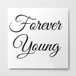 Forever Young in Black Metal Print
