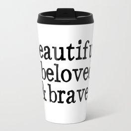 beautiful beloved & brave Travel Mug