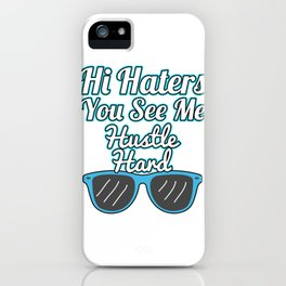 Haters Gonna Hate Tshirt Design Hi haters you see me iPhone Case