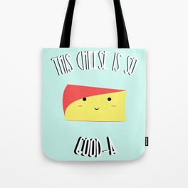 Gouda Cheese is Good  Tote Bag
