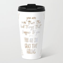 You are more than the bad things that happen to you. You are the grace that follows // Tara Travel Mug